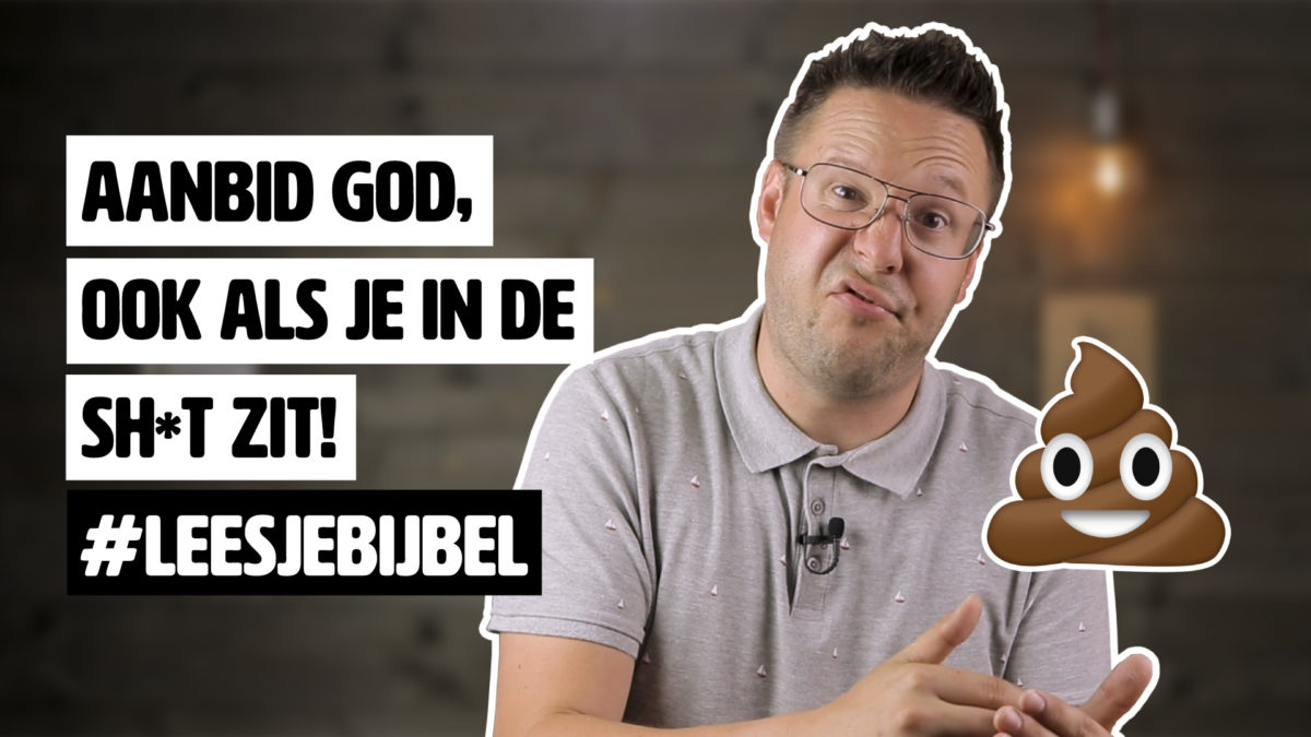 Aanbid God, ook als je in de sh*t zit! #LeesJeBijbel